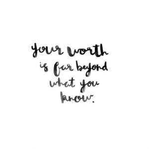 your worth is far beyond what you know.