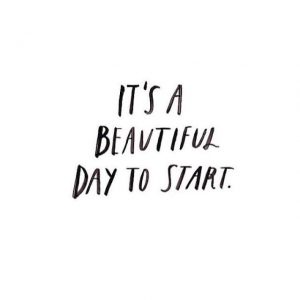 it's a beautiful day to start.