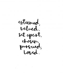 esteemed, valued, set apart, chosen, pursued, loved.